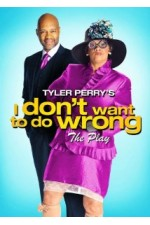 Tyler Perry's I Don't Want to Do Wrong - The Play (2012)